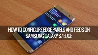 How to Configure Edge Panels and Feeds on Samsung Galaxy S7 Edge