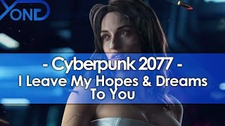 Cyberpunk 2077, I Leave My Hopes and Dreams to You