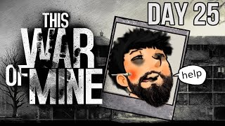 This War Of Mine | Day 25 | The Greatest Stealth Move Ever!