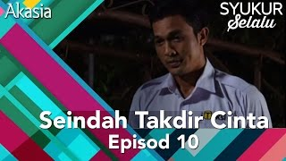 Akasia | Seindah Takdir Cinta | Episod 10