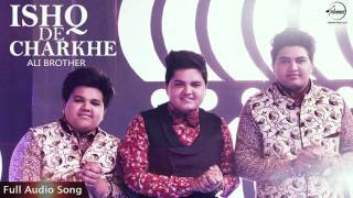 Ishq De Charkhe (Full Audio Song) | Ali Brothers | Punjabi Song Collection | Speed Records