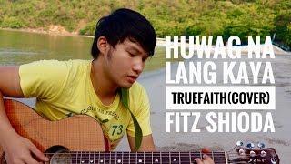 Huwag Na Lang Kaya - Truefaith (Cover) - Fitz Shioda
