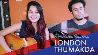 London Thumakda Cover - Queen | Shraddha Sharma