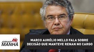 Ministro do STF Marco Aurélio Mello fala sobre decisão que manteve Renan no cargo | Jornal da Manhã