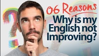 6 reasons - Why is my English Speaking  not improving? Speak English with confidence.
