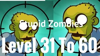 Stupid Zombies Gameplay Level 31 to 60 chapter#1 stage#1