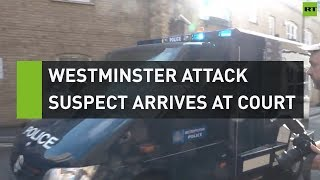 Westminster Attack suspect arrives at court