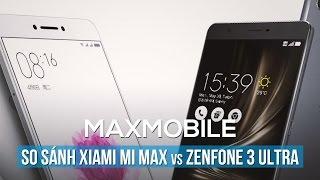 ASUS Zenfone 3 Ultra vs Xiaomi Mi Max: Hàng