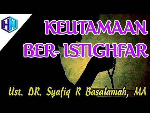 Kajian Islam : Keutamaan Ber-Istighfar || Ustadz DR  Syafiq R Basalamah, MA
