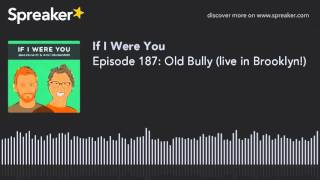 Episode 187: Old Bully (live in Brooklyn!)