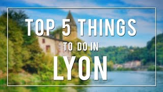 TOP 5 THINGS TO DO IN LYON | FRANCE