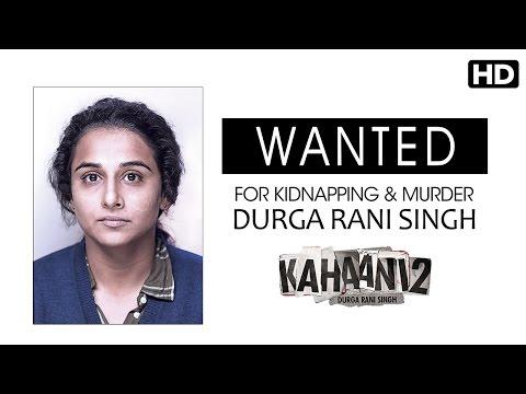 WANTED - DURGA RANI SINGH - FOR KIDNAPPING & MURDER | Vidya Balan | Kahaani 2
