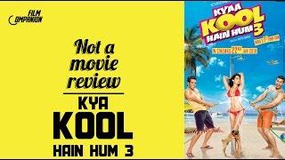 Kyaa Kool Hain Hum 3 | Not A Movie Review | Sucharita Tyagi | Film Companion