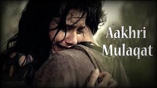 Akhri mulakat 💓 heart touching sad vedio 😥