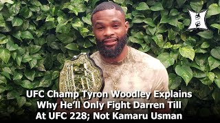 UFC Champ Tyron Woodley Explains Why He'll Only Fight Darren Till At UFC 228; Not Kamaru Usman