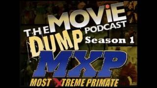 The Movie Dump Podcast Ep.28 - MXP Most Xtreme Primate