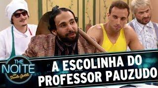 A Escolinha do Professor Pauzudo - Ep. 8 | The Noite (23/05/17)