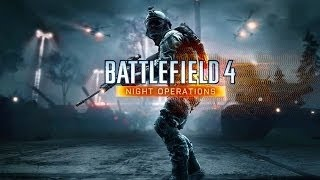 Battlefield 4 - NIGHT OPERATIONS Gameplay Trailer