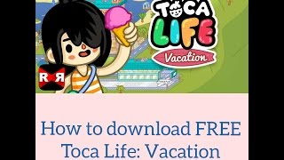 How to download Toca life Vacation for FREE!!!