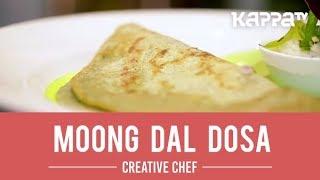 Moong Dal Dosa - Creative Chef - Kappa TV