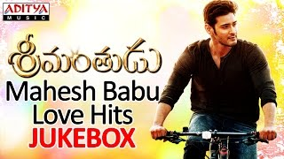 Srimanthudu Songs & Mahesh Babu Love Hits II Jukebox