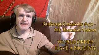 WORLD ORDER - HAVE A NICE DAY : Bankrupt Creativity #431 - My Reaction Videos