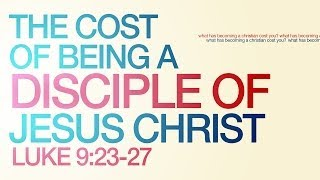 The Cost of Being a Disciple of Jesus Christ