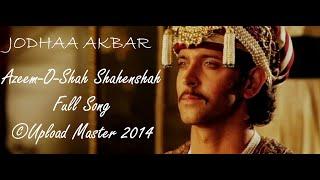 Azeem-O-Shaan Shahenshah Full Song | Jodhaa Akbar | Hrithik Roshan & Aishwarya Rai | HD