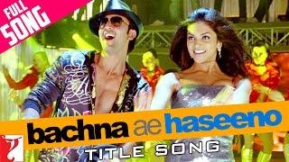 Bachna Ae Haseeno - Full Title Song