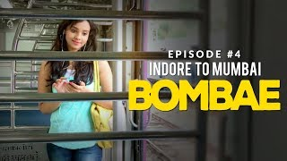 BOMBAE Web Series | S1E4 | Indore To Mumbai | Latest Hindi Web Series 2018