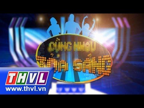 THVL Cùng nhau tỏa sáng 2015 – Tập 1 Phi Thanh Vân Khổng Tú Quỳnh BB Trần Băng Di