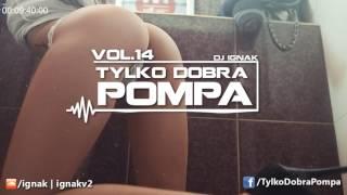 ✪ Tylko Dobra Pompa Vol.14 ✪ The Best Club Mix 2017 ✪ DJ IGNAK ✪ 11k Subs