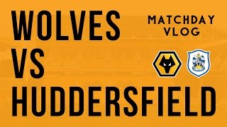 Wolves 0-1 Huddersfield Town | Matchday Vlog & Review
