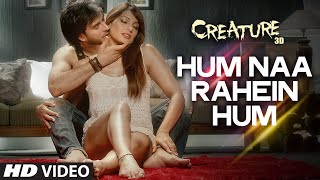 Exclusive: Hum Naa Rahein Hum Video Song | Mithoon | Creature 3D | Benny Dayal | Bollywood Songs