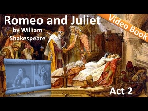 Act 2 - Romeo and Juliet by William Shakespeare