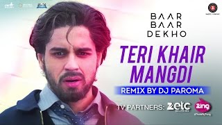 Teri Khair Mangdi - Remix by Dj Paroma   Baar Baar Dekho   Sidharth Malhotra & Katrina Kaif