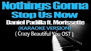 NOTHINGS GONNA STOP US NOW - Daniel Padilla ft. Morissette (KARAOKE VERSION)