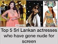 Top 5 Sinhala Actresses Who Have  Gone Nude On Screen