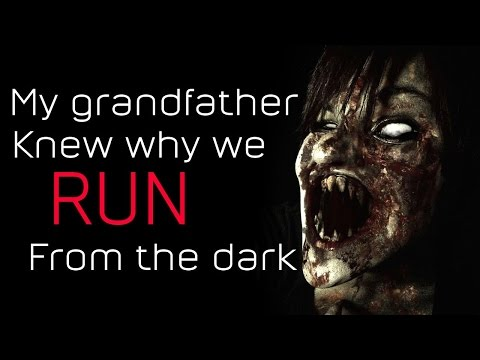 My Grandfather Knew Why We Run from the Dark Creepypasta