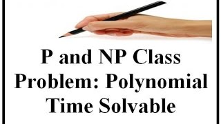 P and NP Class Problem and Polynomial Time Solvable (English+Hindi)