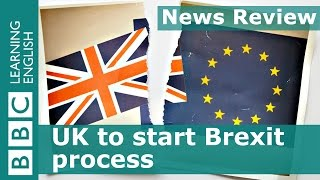 BBC News Review: UK to start Brexit process