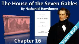 Chapter 16 - The House of the Seven Gables by Nathaniel Hawthorne - Clifford's Chamber