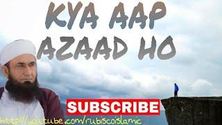 Kya aap azaad ho | Molana Tariq Jameel bayan  | Latest bayan