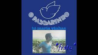 Tó Maria Vinhas - O passarinho
