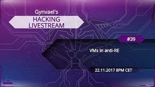 Hacking Livestream #39: VMs in anti-RE