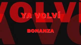 Bonanza - Ya volvi