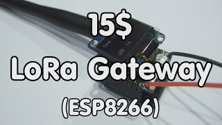 #134 15$ LoRa Gateway with ESP8266 and a RFM95 (Tutorial)
