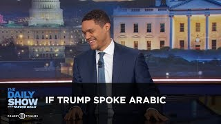 Between the Scenes - If Trump Spoke Arabic: The Daily Show