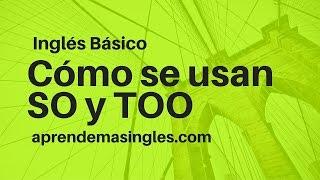 Inglés Básico: ¿Cómo se usan SO y TOO en inglés?