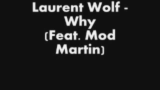 Laurent Wolf - Why (feat. Mod Martin)